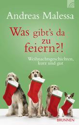 Was gibt's da zu feiern?! - Weihnachtsgeschichten, kurz und gut