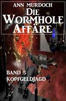 Ann Murdoch: Die Wormhole-Affäre - Band 5 Kopfgeldjagd ★★★★★