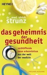 Das Geheimnis der Gesundheit - Verblüffende neue Erkenntnisse aus der Welt der Medizin