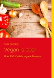 Vegan is cool! - Über 250 köstlich vegane Rezepte