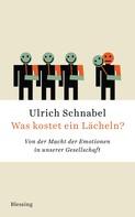 Ulrich Schnabel: Was kostet ein Lächeln? ★★★★
