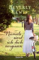 Beverly Lewis: Niemals werd ich dich vergessen