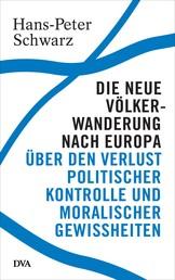 Die neue Völkerwanderung nach Europa - Über den Verlust politischer Kontrolle und moralischer Gewissheiten