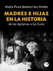 Madres e hijas en la historia - De las Agripinas a las Curie