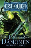 Michael J. Ward: Destiny Quest 2: Im Feuer der Dämonen