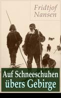 Fridtjof Nansen: Auf Schneeschuhen übers Gebirge ★★