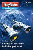 Peter Terrid: Planetenroman 91 + 92: Traumschiff der Sterne / Im Nichts gestrandet