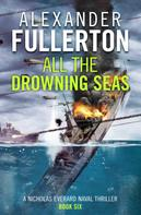 Alexander Fullerton: All the Drowning Seas