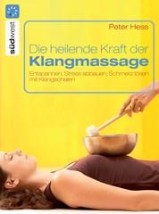 Die heilende Kraft der Klangmassage - Entspannen, Stress abbauen, Schmerz lösen mit Klangschalen