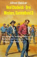 Alfred Bekker: Neal Chadwick - Drei Western, Sammelband 3