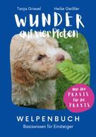 Tanja Griesel: Wunder auf vier Pfoten - Welpenbuch