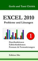 Excel 2010 Probleme und Lösungen Band 1 - Dateifunktionen, Editierfunktionen, Formate & Formatierungen