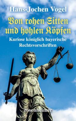 Von rohen Sitten und hohlen Köpfen - Kuriose königlich bayerische Rechtsvorschriften
