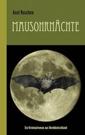 Axel Roschen: Mausohrnächte: Ein Kriminalroman aus Norddeutschland ★★★★