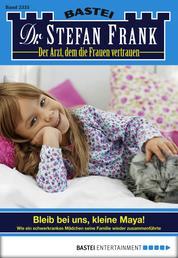 Dr. Stefan Frank - Folge 2335 - Bleib bei uns, kleine Maya!