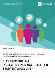 Elektromobilität. Indikator einer nachhaltigen Stadtentwicklung? - Stadt- und Verkehrsentwicklung in Dortmund. Ein kommunales Stimmungsbild