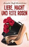 Brigitte Teufl-Heimhilcher: Liebe, Macht und rote Rosen ★★★★