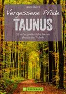 Antje Bayer: Wanderführer Taunus: 35 Touren abseits des Trubels im wunderschönen Taunus ★★