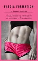 Logan J. Davisson: Fascia Formation Pour Plus De Flexibilité, De Souplesse Et De Vitalité ★★★★★