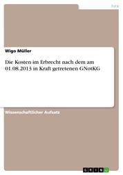 Die Kosten im Erbrecht nach dem am 01.08.2013 in Kraft getretenen GNotKG