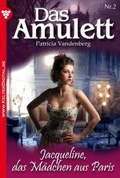 Das Amulett 2 – Liebesroman - Jacqueline, das Mädchen aus Paris