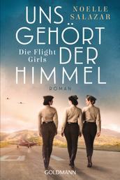 Uns gehört der Himmel. Die Flight Girls - Roman