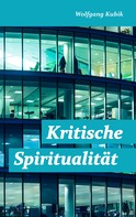 Wolfgang Kubik: Kritische Spiritualität