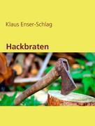 Klaus Enser-Schlag: Hackbraten