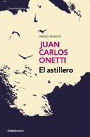 Juan Carlos Onetti: El astillero