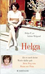 Helga - Als es noch keine Worte dafür gab - Mein Weg vom Mann zur Frau