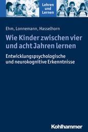 Wie Kinder zwischen vier und acht Jahren lernen - Psychologische Erkenntnisse und Konsequenzen für die Praxis