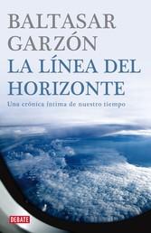 La línea del horizonte - Una crónica íntima de nuestro tiempo
