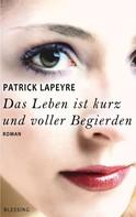 Patrick Lapeyre: Das Leben ist kurz und voller Begierden