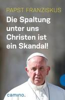 Papst Franziskus: Die Spaltung unter uns Christen ist ein Skandal! ★