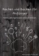 Alexandra Pribitzer: Kochen und Backen für Anfänger