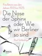 Paul Schlesinger: Die Nase der Sphinx oder Wie wir Berliner so sind