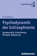 Frank Matakas: Psychodynamik der Schizophrenie