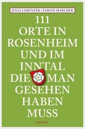 111 Orte in Rosenheim und im Inntal, die man gesehen haben muss - Reiseführer