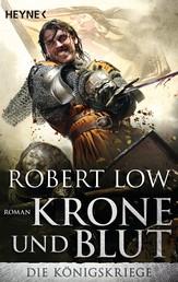 Krone und Blut - Die Königskriege 2 - Roman