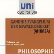 Gandhis Evangelium der Gewaltlosigkeit (Ahimsa) - Philiosophie