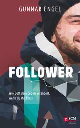 Follower - Wie Gott dein Leben verändert, wenn du ihn lässt