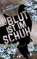 Anna Schneider: Blut ist im Schuh