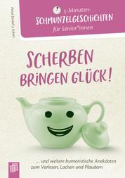 5 - Minuten-Schmunzelgeschichten: Scherben bringen Glück! - ...und weitere humoristische Anekdoten zum Vorlesen, Lachen und Plaudern
