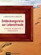Christina Bolte: Entdeckungsreise zur Lebensfreude