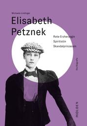 Elisabeth Petznek - Rote Erzherzogin – Spiritistin – Skandalprinzessin