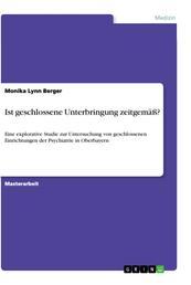 Ist geschlossene Unterbringung zeitgemäß? - Eine explorative Studie zur Untersuchung von geschlossenen Einrichtungen der Psychiatrie in Oberbayern