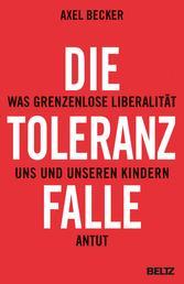 Die Toleranzfalle - Was grenzenlose Liberalität uns und unseren Kindern antut