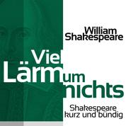 Viel Lärm um nichts - Shakespeare kurz und bündig