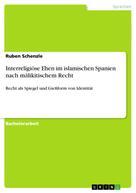 Ruben Schenzle: Interreligiöse Ehen im islamischen Spanien nach mālikitischem Recht