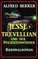 Alfred Bekker: Jesse Trevellian und der Polizistenmörder: Kriminalroman